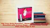 PDF  Get Your Body Beautiful  Never Diet Again Get Body Beautiful with Andrea Riggs  30 Day Read Online