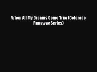 [Download] When All My Dreams Come True (Colorado Runaway Series) Free Books
