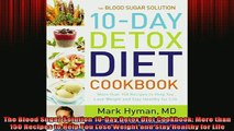 READ book  The Blood Sugar Solution 10Day Detox Diet Cookbook More than 150 Recipes to Help You Full Free