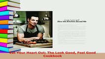 Download  Eat Your Heart Out The Look Good Feel Good Cookbook Read Online