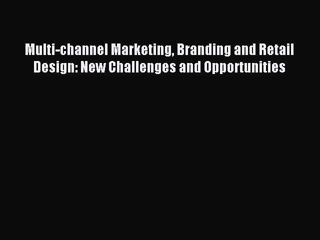 Read Multi-channel Marketing Branding and Retail Design: New Challenges and Opportunities Ebook