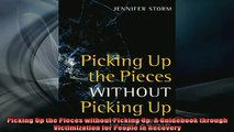 READ book  Picking Up the Pieces without Picking Up A Guidebook through Victimization for People in Full Free