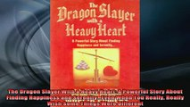 READ FREE Ebooks  The Dragon Slayer With a Heavy Heart A Powerful Story About Finding Happiness and Full Free