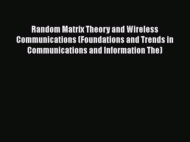 Download Random Matrix Theory and Wireless Communications (Foundations and Trends in Communications