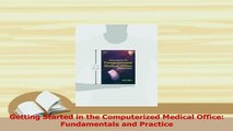 Download  Getting Started in the Computerized Medical Office Fundamentals and Practice PDF Online