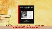 Download  John Gays The Beggers Opera 17282004 Adaptations and ReWritings  EBook