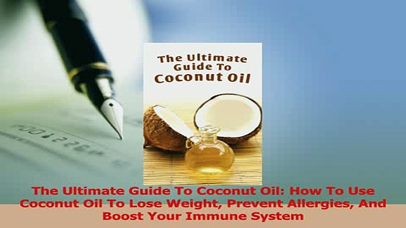Read  The Ultimate Guide To Coconut Oil How To Use Coconut Oil To Lose Weight Prevent Allergies Ebook Free