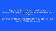 Je vous offre 100 euros !!! 4 coupons Profits25 Profits 25 Profit 25 Gagner de l'argent facilement