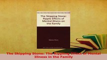 PDF  The Skipping Stone The Rippling Effect of Mental Illness in the Family  EBook