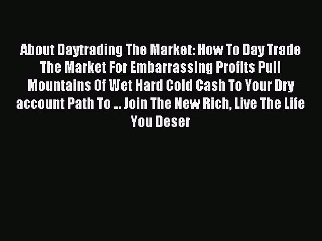 Read About Daytrading The Market: How To Day Trade The Market For Embarrassing Profits Pull