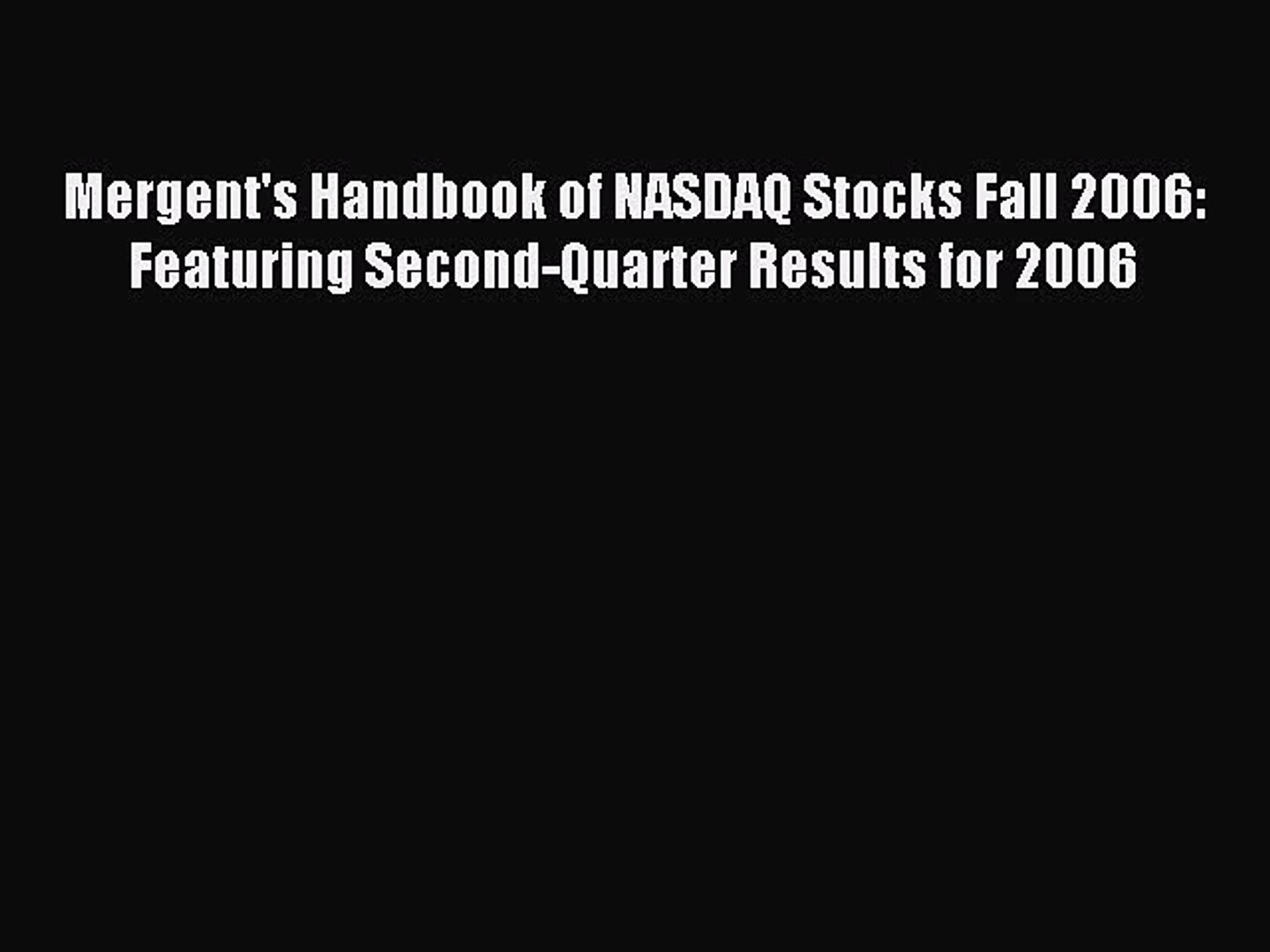 Read Mergent's Handbook of NASDAQ Stocks Fall 2006: Featuring Second-Quarter Results for 2006