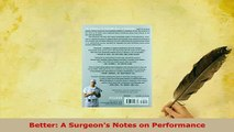 Read  Better A Surgeons Notes on Performance Ebook Free