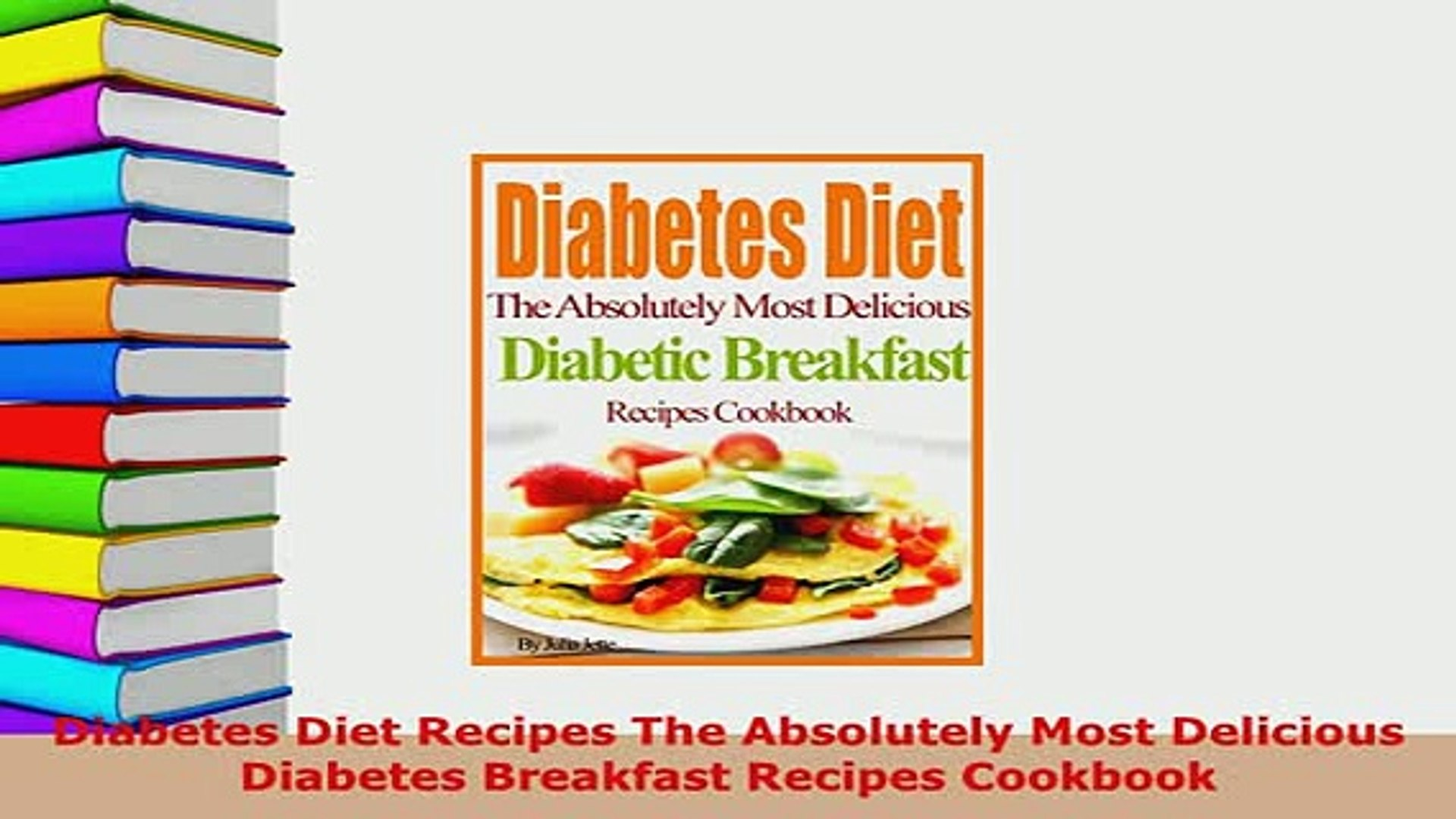 Download Diabetes Diet Recipes The Absolutely Most Delicious Diabetes Breakfast Recipes Cookbook Pdf Full Ebook
