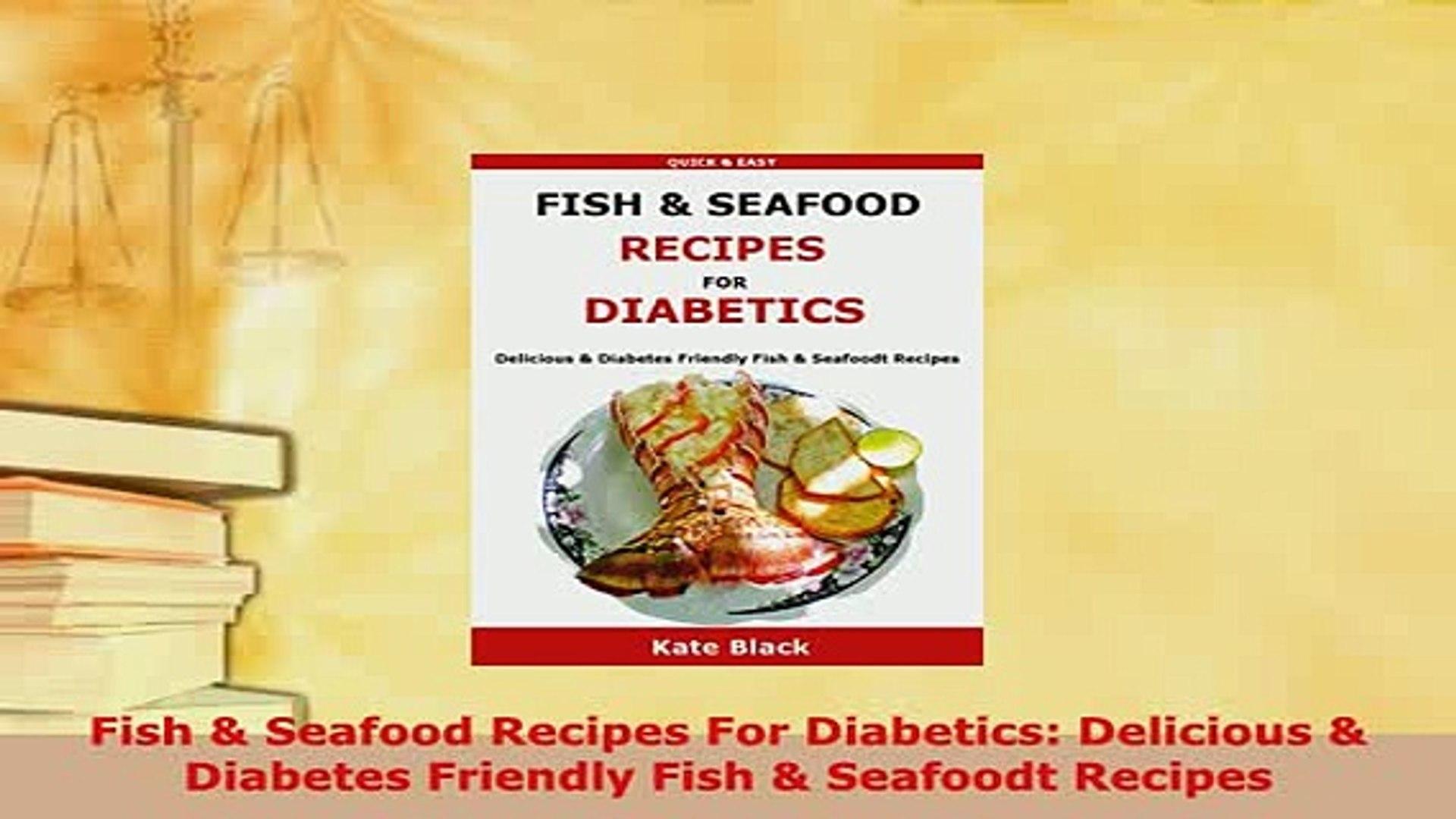 Download Fish Seafood Recipes For Diabetics Delicious Diabetes Friendly Fish Seafoodt Read Full Ebook