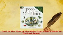 PDF  Food At The Time of The Bible From Adams Apple To The Last Supper Read Online