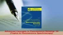 Download  Advanced Concepts in Fluorescence Sensing 10 Topics in Fluorescence Spectroscopy PDF Book Free