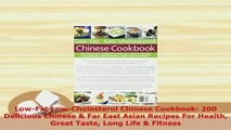 Download  LowFat LowCholesterol Chinese Cookbook 200 Delicious Chinese  Far East Asian Recipes Download Online