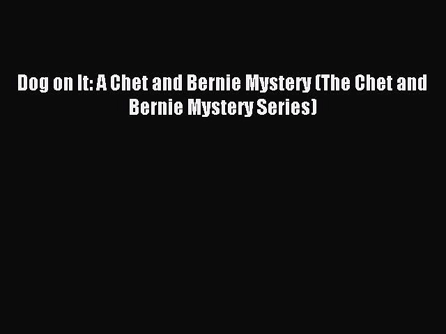 Read Dog on It: A Chet and Bernie Mystery (The Chet and Bernie Mystery Series) PDF Free | Godialy.com