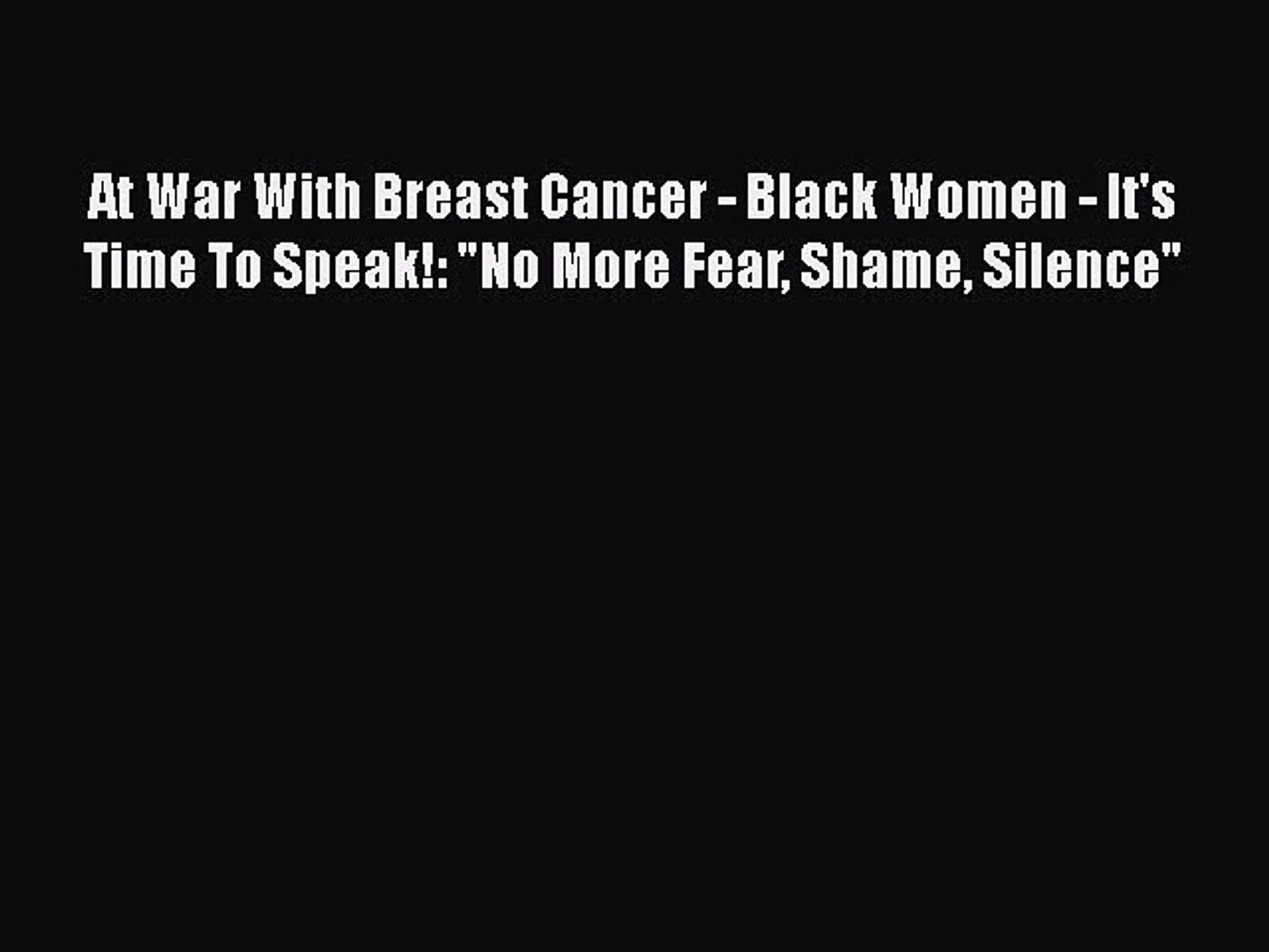 Read At War With Breast Cancer - Black Women - It's Time To Speak!: No More Fear Shame Silence