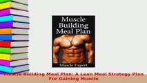 PDF  Muscle Building Meal Plan A Lean Meal Strategy Plan For Gaining Muscle Download Full Ebook