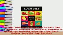Download  Dash Diet Dash Diet 100 Dash Diet Recipes  Dash Diet Cookbook  Dash Diet for Beginners Read Full Ebook