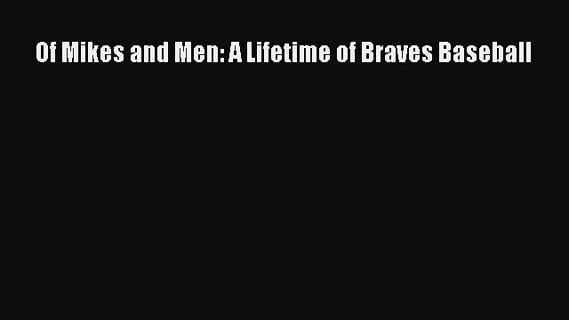 Read Of Mikes and Men: A Lifetime of Braves Baseball Ebook Free