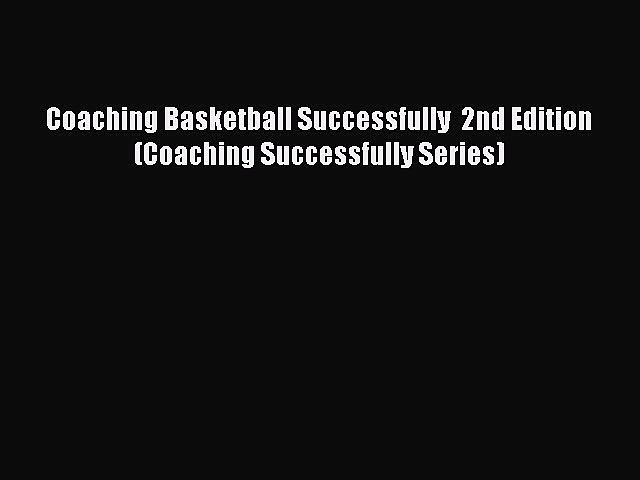 Download Coaching Basketball Successfully  2nd Edition (Coaching Successfully Series) Ebook