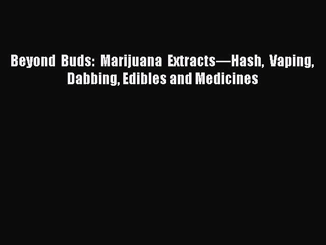 [PDF] Beyond Buds: Marijuana Extracts—Hash Vaping Dabbing Edibles and Medicines Free Books