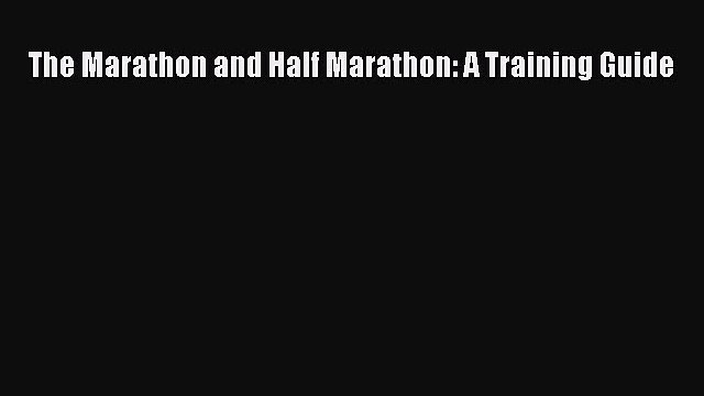 Read The Marathon and Half Marathon: A Training Guide Ebook Free