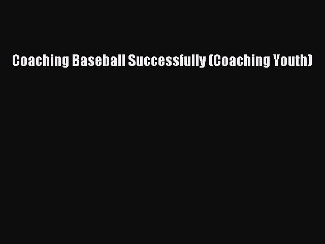 Download Coaching Baseball Successfully (Coaching Youth) Ebook Online
