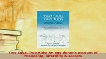 Download  Two Eggs Two Kids An egg donors account of friendship infertility  secrets Download Full Ebook