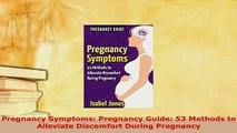 PDF  Pregnancy Symptoms Pregnancy Guide 53 Methods to Alleviate Discomfort During Pregnancy Free Books