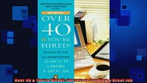 Free PDF Downlaod  Over 40  Youre Hired Secrets to Landing a Great Job  DOWNLOAD ONLINE