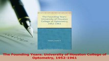 Read  The Founding Years University of Houston College of Optometry 19521961 Ebook Free