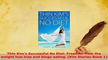 PDF  Thin Kims Successful No Diet Freedom from the weight loss trap and binge eating Kim Free Books