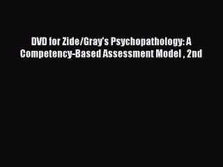 [PDF] DVD for Zide/Gray's Psychopathology: A Competency-Based Assessment Model  2nd Free Books