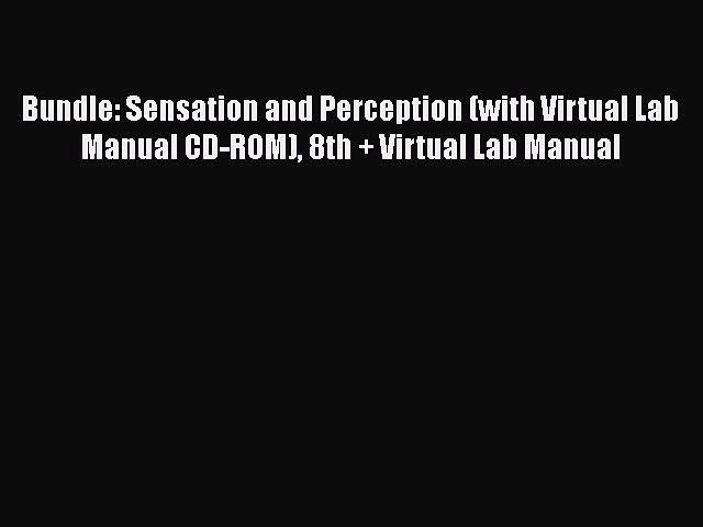 [PDF] Bundle: Sensation and Perception (with Virtual Lab Manual CD-ROM) 8th + Virtual Lab Manual