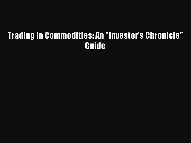 Download Trading in Commodities: An Investor's Chronicle Guide PDF Online