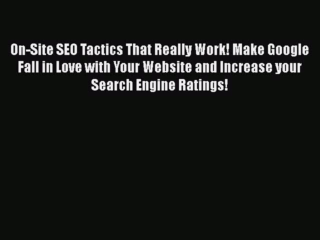 [PDF] On-Site SEO Tactics That Really Work! Make Google Fall in Love with Your Website and