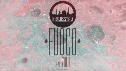 Indubstry - Fuoco feat. Zulù - (official video)