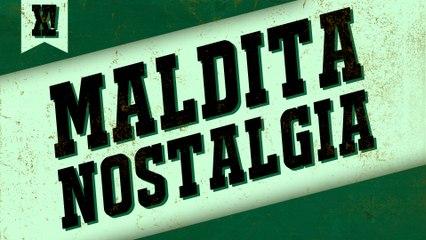 Maldita Nostalgia | XPOILERS!