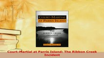 Download  CourtMartial at Parris Island The Ribbon Creek Incident Free Books