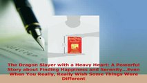 Read  The Dragon Slayer with a Heavy Heart A Powerful Story about Finding Happiness and Ebook Free