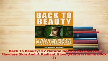 Download  Back To Beauty 57 Natural Beauty Recipes For Flawless Skin And A Radiant Glow Natural PDF Free