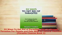 Read  33 Ways To Get Rid of Parasites How To Cleanse Parasites For People and Pets With All PDF Online