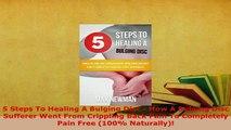 PDF  5 Steps To Healing A Bulging Disc  How A Bulging Disc Sufferer Went From Crippling Back  EBook