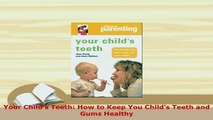 Download  Your Childs Teeth How to Keep You Childs Teeth and Gums Healthy Free Books