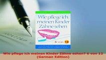 Download  Wie pflege ich meinen Kinder Zähne sehen 6 von 12 German Edition  EBook