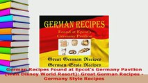 PDF  German Recipes Found at Epcots Germany Pavilion Walt Disney World Resort Great German PDF Full Ebook