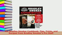 PDF  The Bradley Smoker Cookbook Tips Tricks and Recipes from Bradley Smokers Pro Staff Download Online